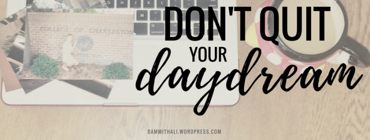 Don't quit yourdaydream